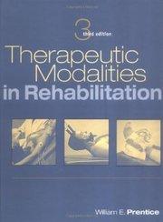 Therapeutic Modalities in Rehabilitation by William E. Prentice Third